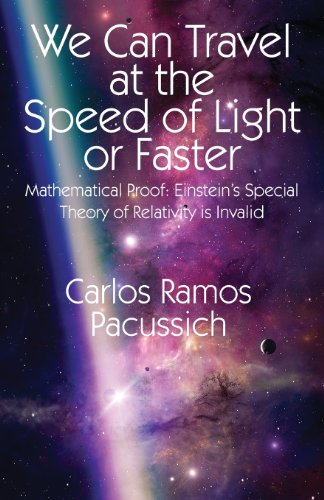 9781478712879: We Can Travel at the Speed of Light or Faster: Mathematical Proof: Einstein's Special Theory of Relativity Is Invalid