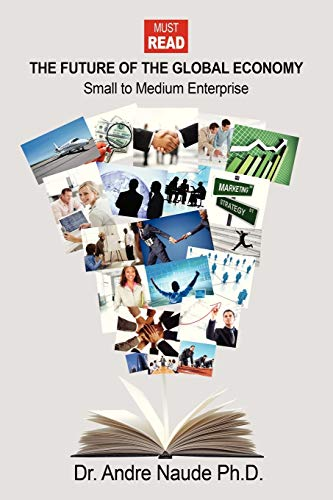 The Future of the Global Economy: Small to Medium Enterprise: Andre Naude PhD