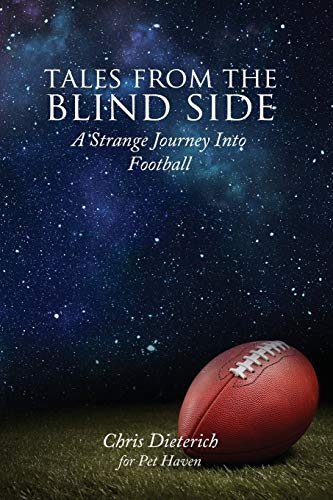 Tales from the Blind Side: A Strange Journey Into Football: Chris Dieterich Dieterich for Pet Haven
