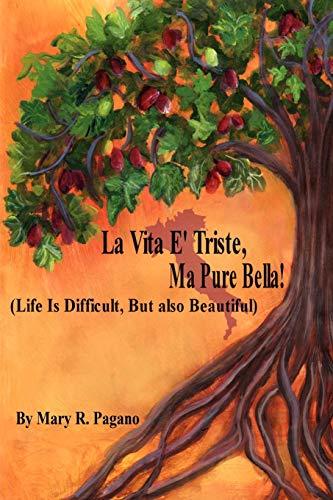 La Vita E Triste, Ma Pure Bella: Life Is Difficut, But Also Beautiful: Mary R Pagano