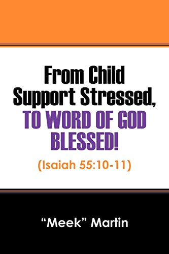 From Child Support Stressed, to Word of God Blessed: Isaiah 55:10-11: Meek Martin