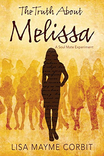 The Truth about Melissa: A Soul Mate Experiment: Lisa Mayme Corbit