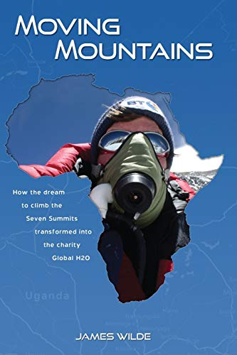 9781478715542: Moving Mountains: How the Dream to Climb the Seven Summits Transformed Into the Charity Global H2O