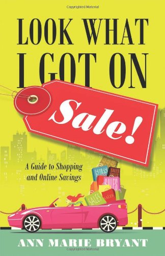 Look What I Got on Sale! : A Guide to Shopping and Online Savings: Ann Marie Bryant