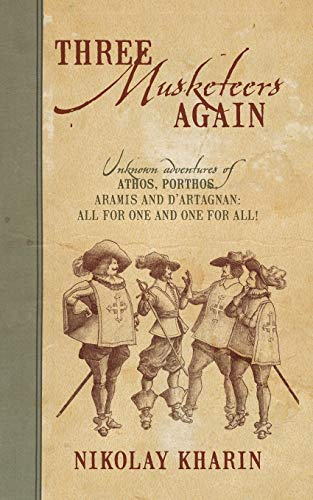 9781478716440: Three Musketeers Again: Unknown Adventures of Athos, Porthos, Aramis and D'Artagnan: All for One and One for All!