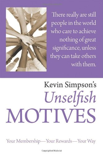 Kevin Simpson's Unselfish Motives: Your Membership~Your Rewards~Your: Simpson, Kevin