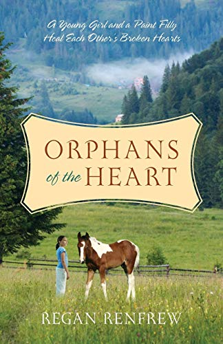 9781478716860: Orphans of the Heart: A Young Girl and a Paint Filly Heal Each Other's Broken Hearts