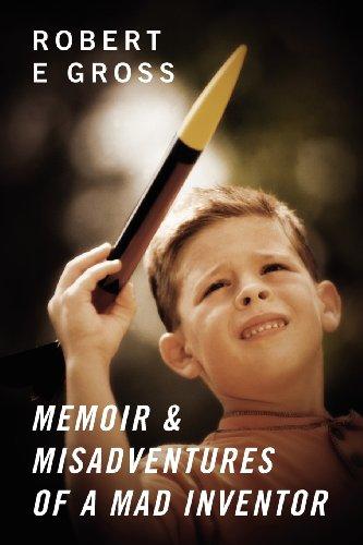 Memoir & Misadventures of a Mad Inventor: Gross, Robert E.