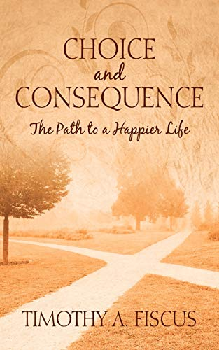 9781478718680: Choice and Consequence: The Path to a Happier Life