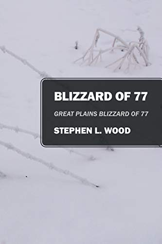 Blizzard of 77: Great Plains Blizzard of 77: Wood, Stephen L