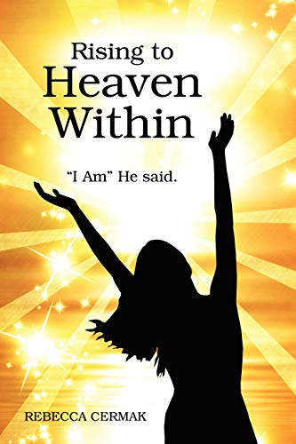 """9781478719410: Rising to Heaven Within: """"I AM"""" He said."""