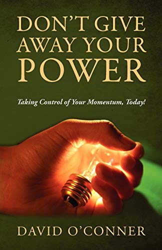 9781478719908: Don't Give Away Your Power: Taking Control of Your Momentum, Today!