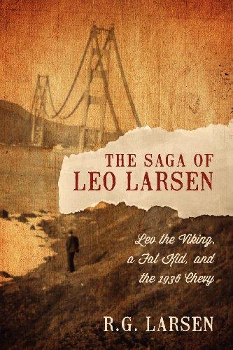 The Saga of Leo Larsen: Leo the Viking, a Fat Kid, and the 1936 Chevy: R. G. Larsen