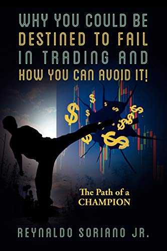 9781478720607: Why You Could Be Destined To Fail In Trading and How You Can Avoid It!: The Path of a Champion
