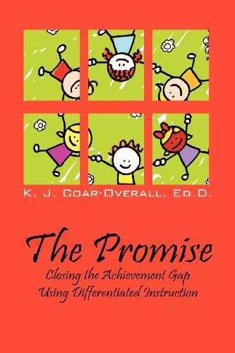 The Promise: Closing the Achievement Gap Using Differentiated Instruction: K J Coar Overall EdD