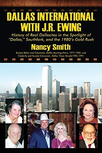"""9781478720683: Dallas International with J.R. Ewing: History of Real Dallasites in the Spotlight of """"Dallas,"""" Southfork and the 1980's Gold Rush"""