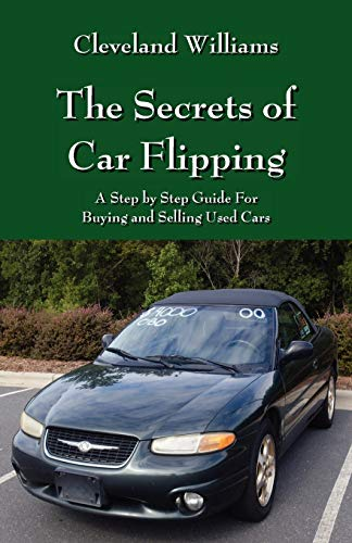 9781478720836: The Secrets of Car Flipping: A Step by Step Guide For Buying and Selling Used Cars