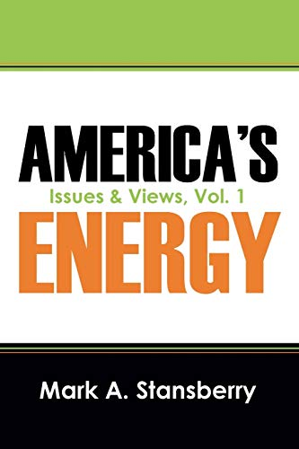 America's Energy: Issues & Views, Vol. 1: Stansberry, Mark A.