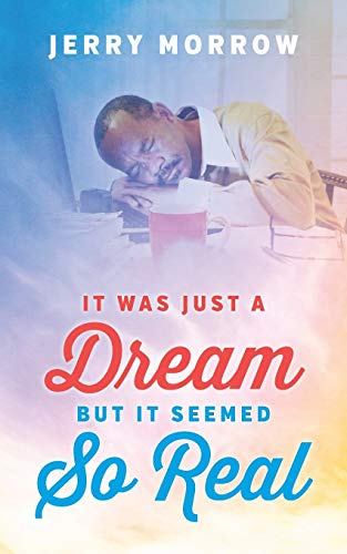 It Was Just a Dream But It Seemed So Real: Morrow, Jerry