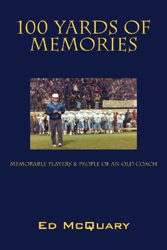 9781478721475: 100 Yards of Memories: Memorable Players & People of an Old Coach