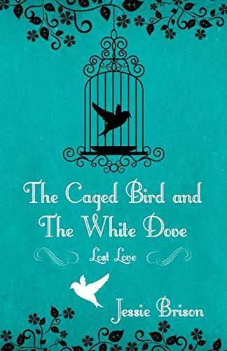 The Caged Bird and the White Dove: Lost Love: Jessie Brison