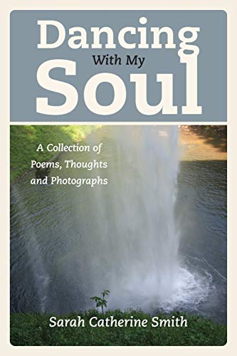9781478721819: Dancing with My Soul: A Collection of Poems, Thoughts and Photographs