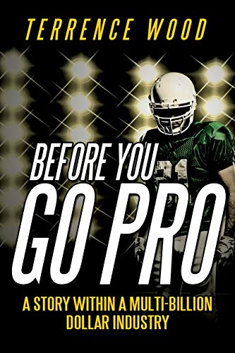 Before You Go Pro: A Story Within a Multi-Billion Dollar Industry: Terrence Wood
