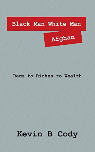 Black Man White Man Afghan Rags to Riches to Wealth: Kevin B Cody