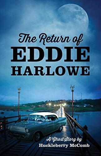 The Return of Eddie Harlowe: A Ghost Story: Huckleberry McComb