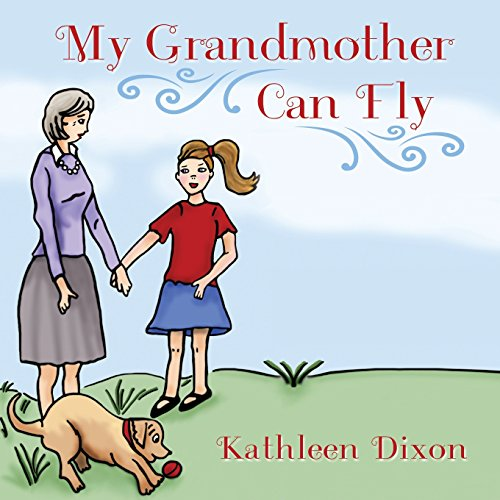 My Grandmother Can Fly: Kathleen Dixon
