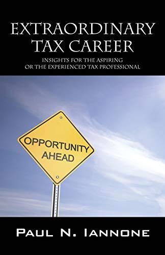 Extraordinary Tax Career: Insights for the Aspiring or the Experienced Tax Professional: Paul N ...