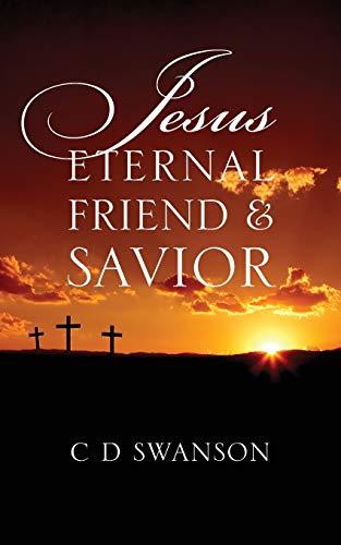Jesus Eternal Friend Savior: C D Swanson