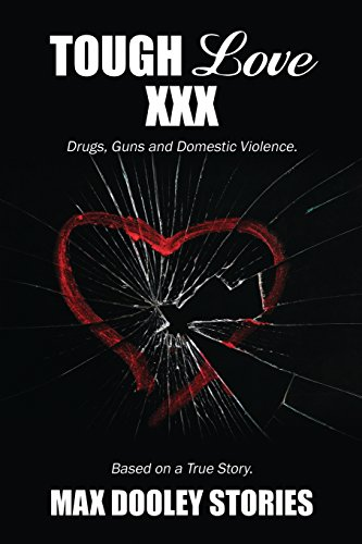 Tough Love XXX: Drugs, Guns and Domestic Violence: Dooley, Max