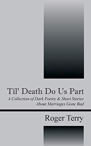 9781478729051: Til' Death Do Us Part: A Collection of Dark Poetry & Short Stories about Marriages Gone Bad