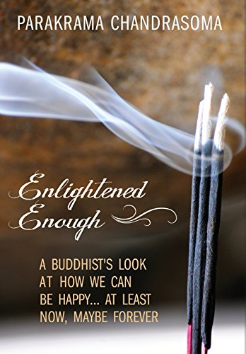 Enlightened Enough: A Buddhist's Look at How We Can Be Happy. at Least Now, Maybe Forever: ...