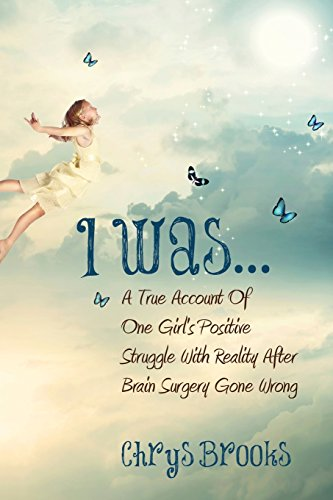 I Was. a True Account of One Girl's Positive Struggle with Reality After Brain Surgery Gone ...
