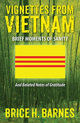 Vignettes from Vietnam: Brief Moments of Sanity - And Belated Notes of Gratitude: Brice H. Barnes