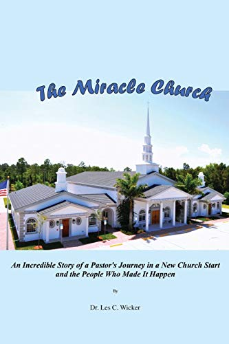 The Miracle Church: An Incredible Story of: Wicker, Dr Les