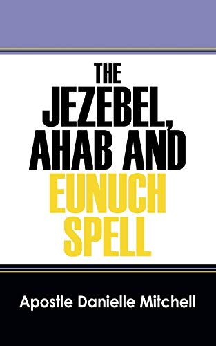 9781478735854: The Jezebel, Ahab and Eunuch Spell