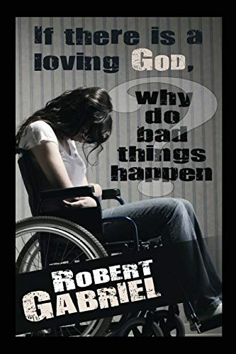 9781478736608: If There Is A Loving God Why Do Bad Things Happen?