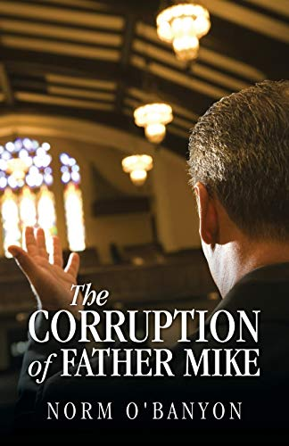 The Corruption of Father Mike: Norm O'Banyon