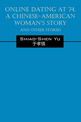 9781478737582: Online Dating at 74, a Chinese-American Woman's Story: And Other Stories