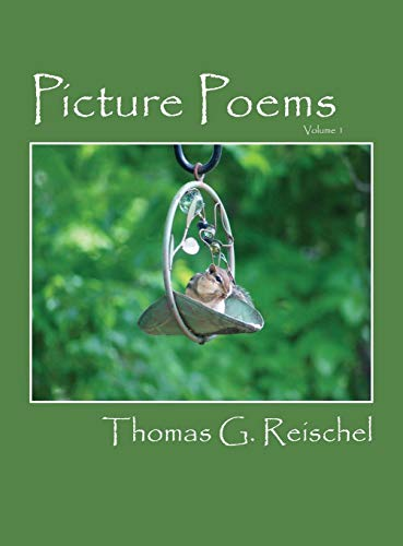 Picture Poems: Volume 1: Reischel, Thomas G.