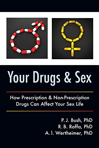 Your Drugs and Sex: How Prescription & Non-Prescription Drugs Can Affect Your Sex Life: Bush ...