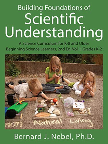 Building Foundations of Scientific Understanding: A Science Curriculum for K-8 and Older Beginning ...
