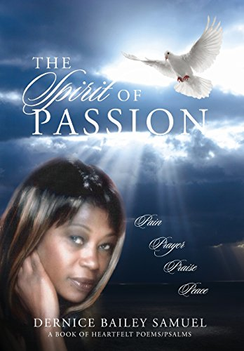 The Spirit of Passion: Pain, Prayer, Praise, Peace: Dernice Bailey Samuel