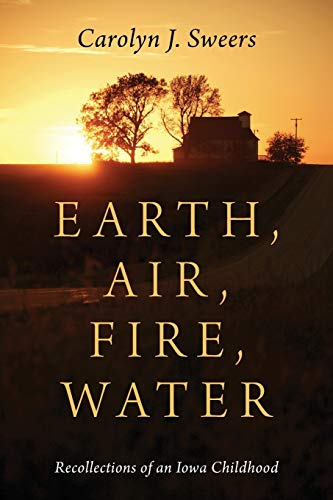 9781478738954: Earth, Air, Fire, Water: Recollections of an Iowa Childhood