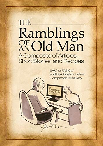 The Ramblings of an Old Man: A Composite of Articles, Short Stories and Recipes: Kraft, Chef Cal