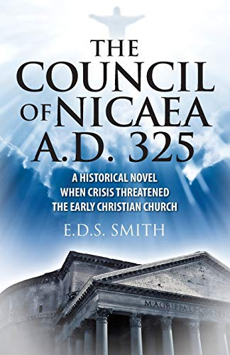 9781478739425: The Council of Nicaea A.D. 325: A Historical Novel - When Crisis Threatened The Early Christian Church