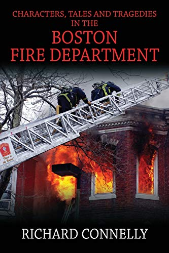 Characters, Tales and Tragedies in the Boston Fire Department: Connelly, Richard